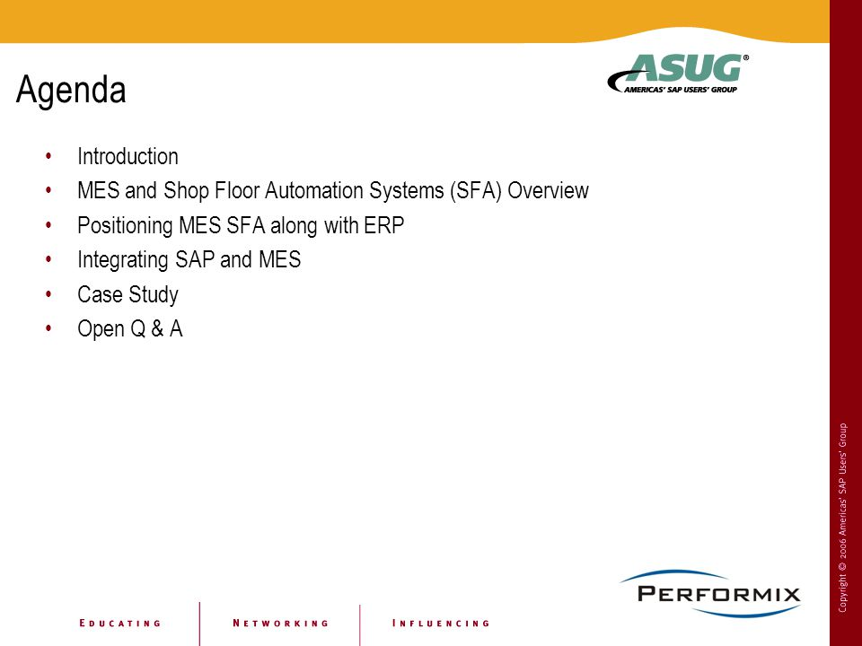 Agenda Introduction MES and Shop Floor Automation Systems (SFA) Overview Positioning MES SFA along with ERP Integrating SAP and MES Case Study Open Q & A