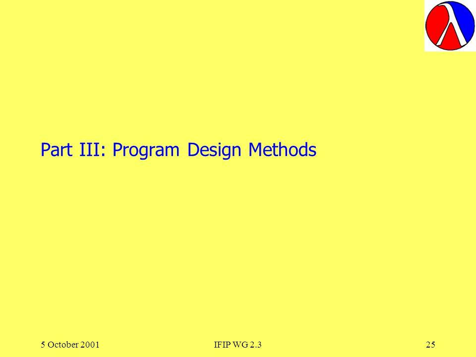 5 October 2001IFIP WG 2.325 Part III: Program Design Methods