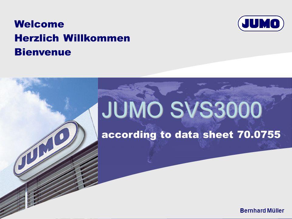 Welcome Herzlich Willkommen Bienvenue JUMO SVS3000 according to data sheet 70.0755 Bernhard Müller