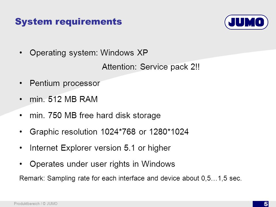 5 Produktbereich / © JUMO System requirements Operating system: Windows XP Attention: Service pack 2!.