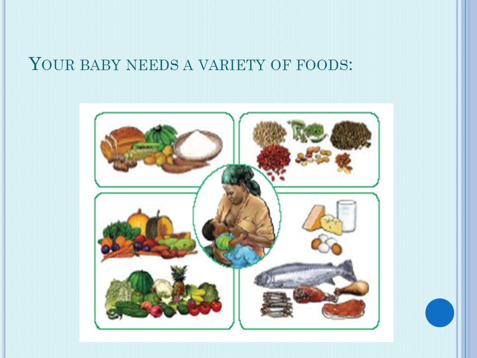 Y OUR BABY NEEDS A VARIETY OF FOODS :