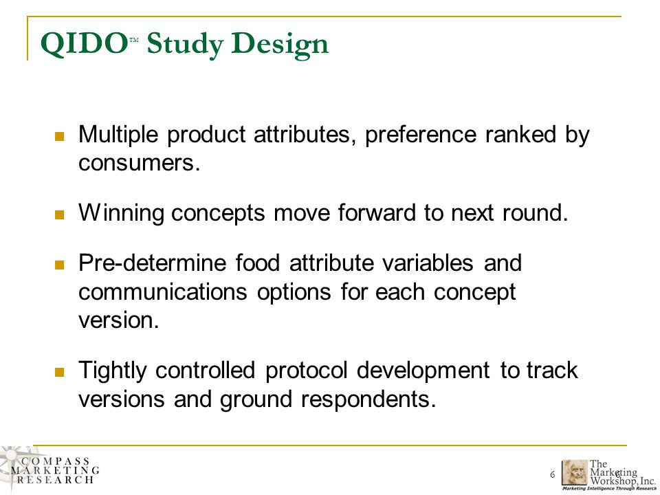 6 6 QIDO Study Design Multiple product attributes, preference ranked by consumers.