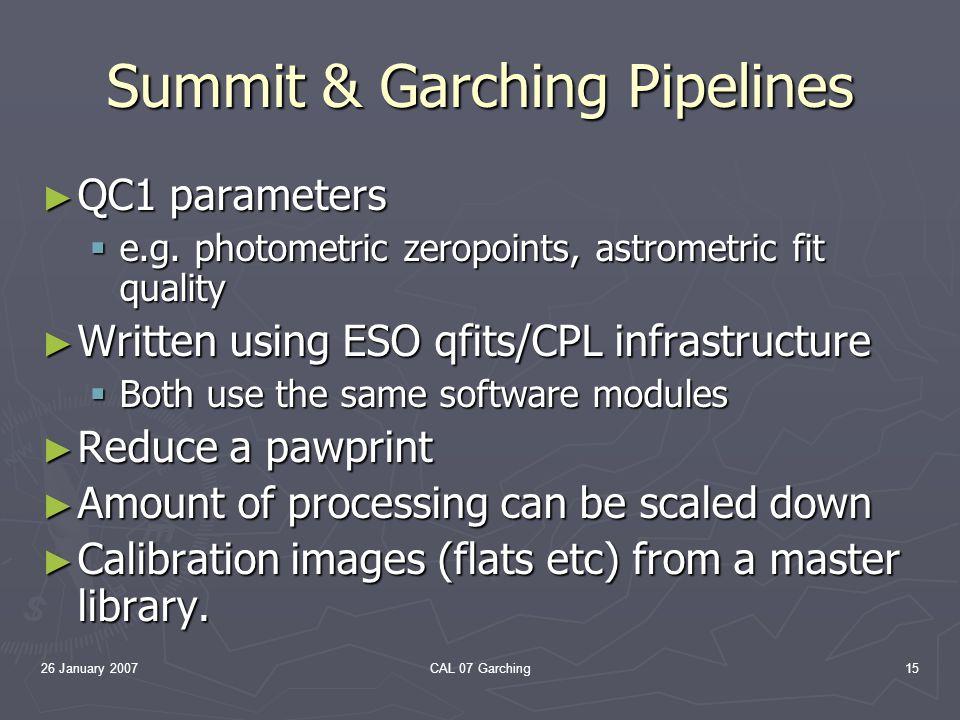 26 January 2007CAL 07 Garching15 Summit & Garching Pipelines QC1 parameters QC1 parameters e.g.