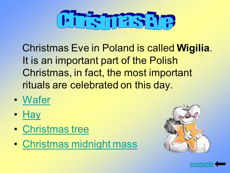 Christmas Eve in Poland is called Wigilia.