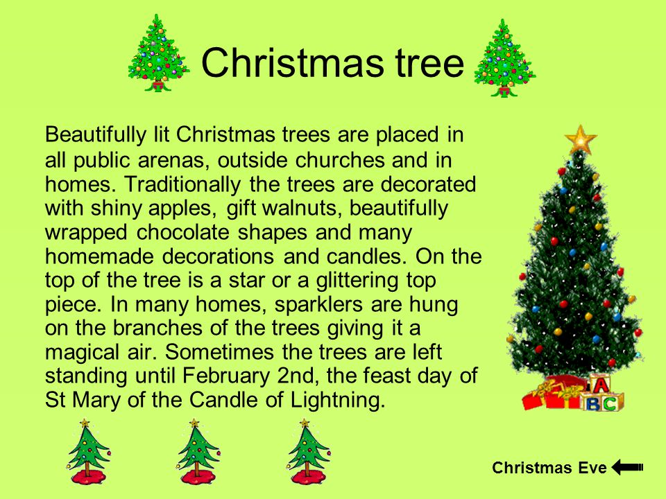 Christmas tree Beautifully lit Christmas trees are placed in all public arenas, outside churches and in homes.