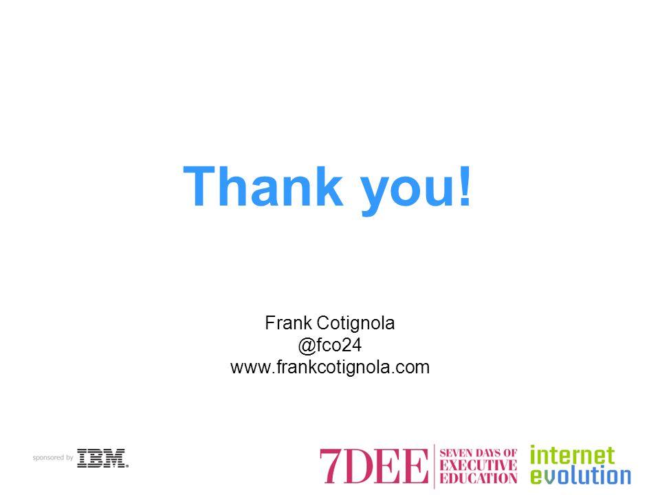 Thank you! Frank Cotignola @fco24 www.frankcotignola.com