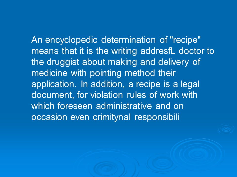 An encyclopedic determination of recipe means that it is the writing addresfL doctor to the druggist about making and delivery of medicine with pointing method their application.