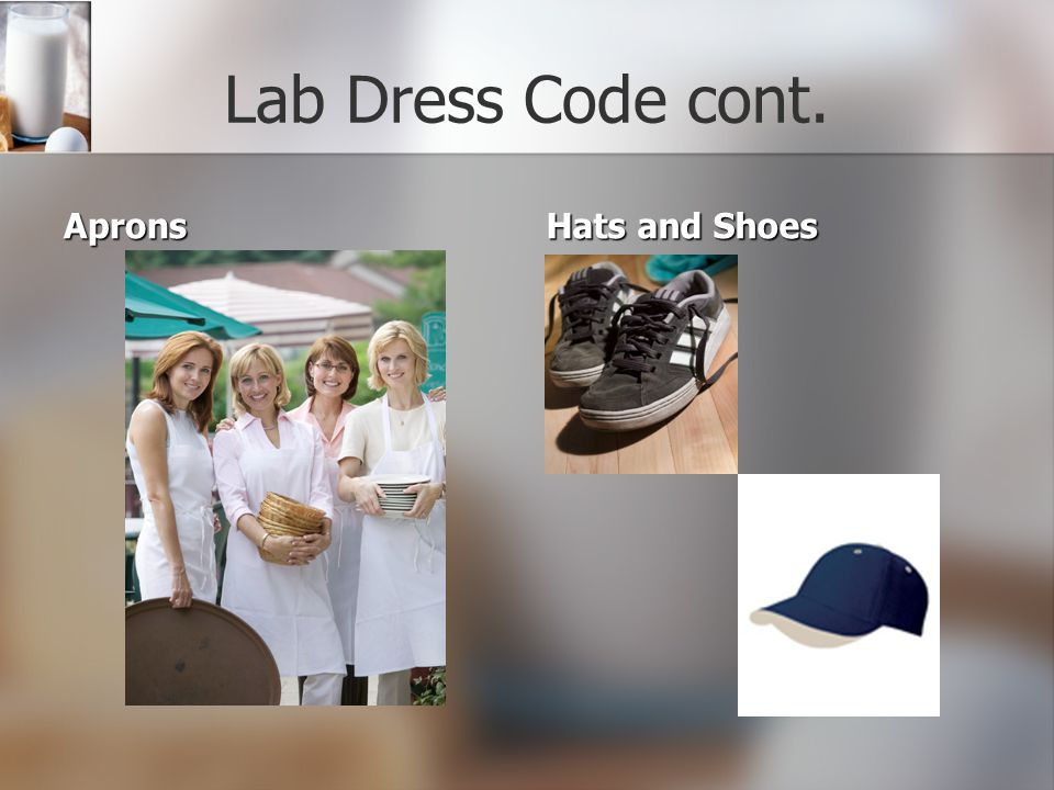 Lab Dress Code Closed toe shoes with leather or leather like upper and non-skid soles REQUIRED.