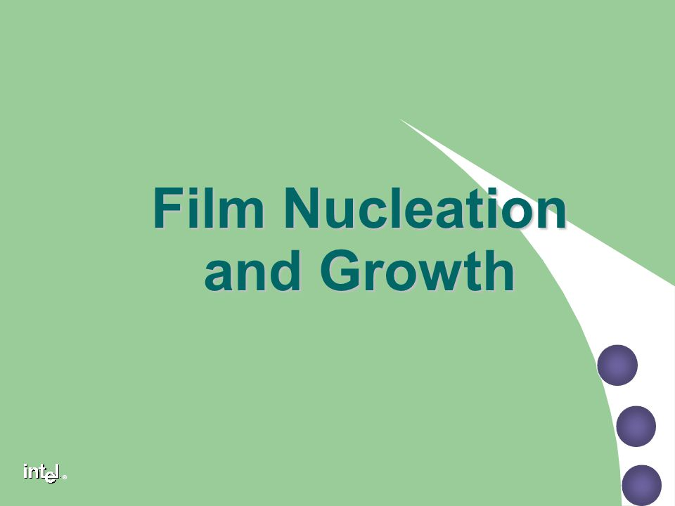 ® Film Nucleation and Growth