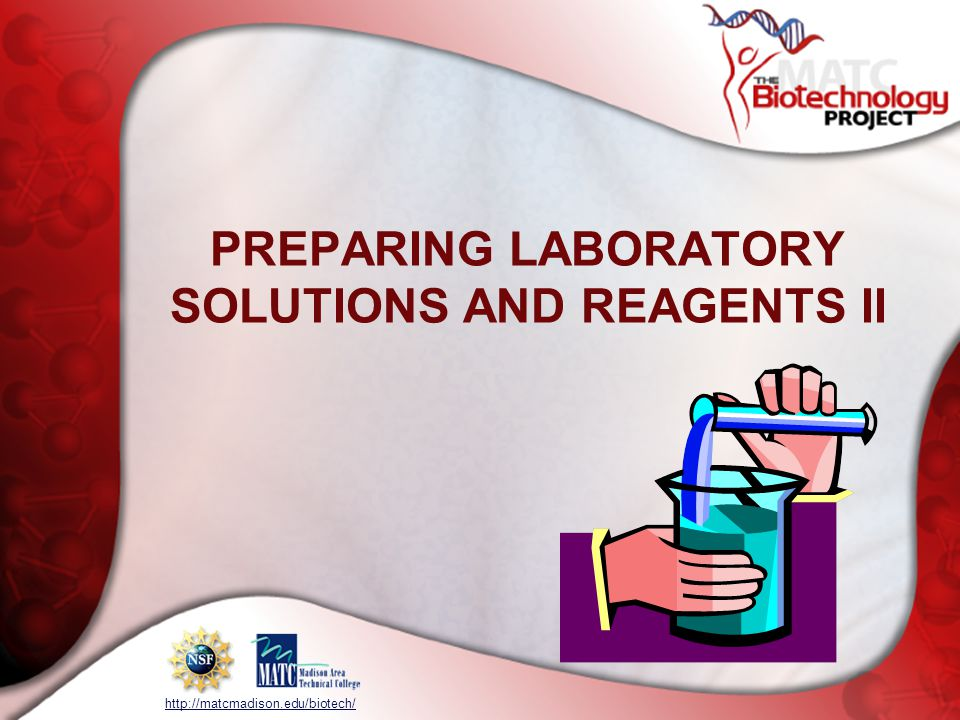 http://matcmadison.edu/biotech/ PREPARING LABORATORY SOLUTIONS AND REAGENTS II