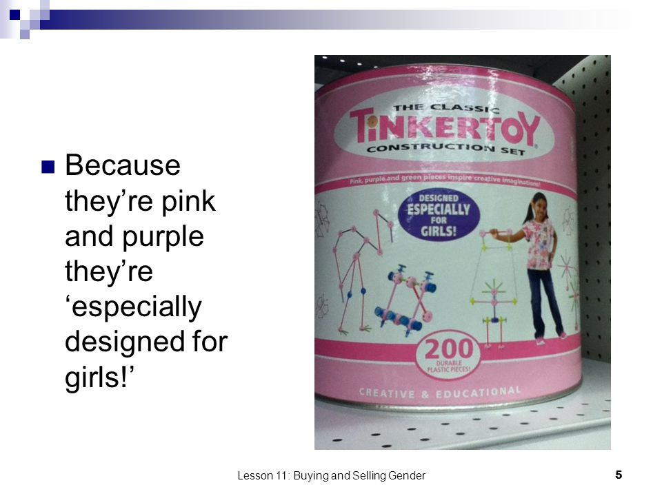 Lesson 11: Buying and Selling Gender5 Because theyre pink and purple theyre especially designed for girls!