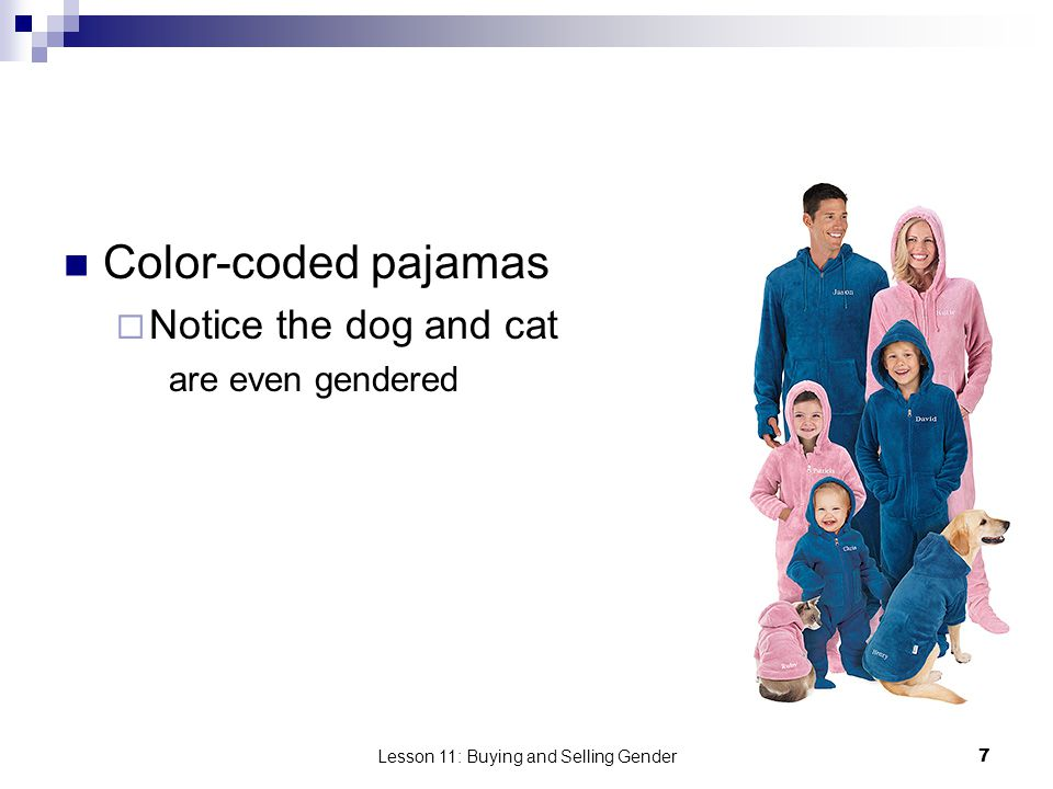 Lesson 11: Buying and Selling Gender7 Color-coded pajamas Notice the dog and cat are even gendered