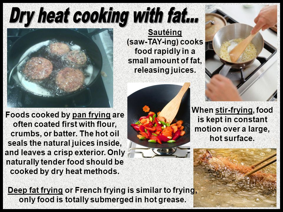 Sautéing (saw-TAY-ing) cooks food rapidly in a small amount of fat, releasing juices. Foods cooked by pan frying are often coated first with flour, cr