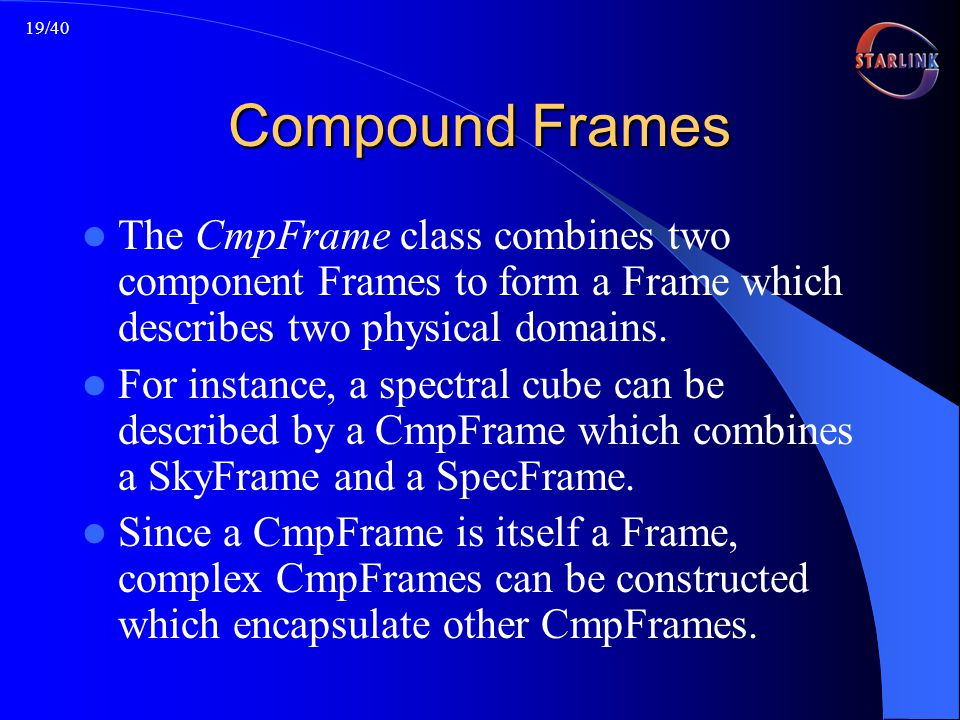 19/40 Compound Frames The CmpFrame class combines two component Frames to form a Frame which describes two physical domains.