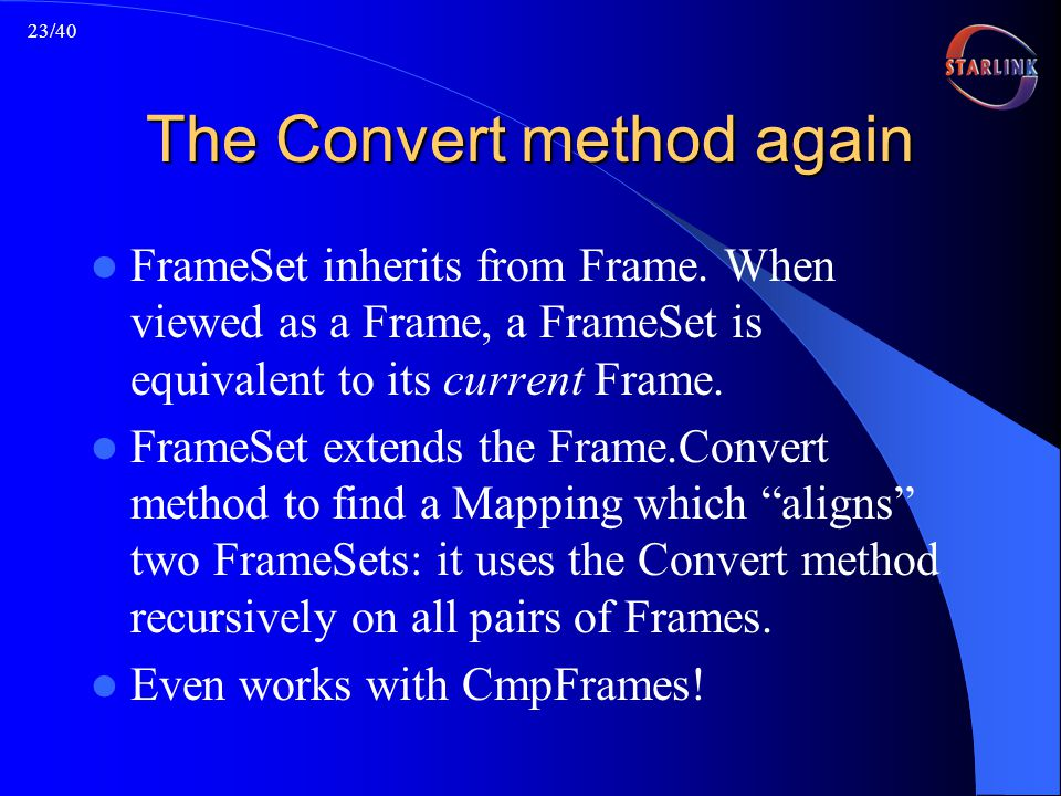 23/40 The Convert method again FrameSet inherits from Frame.