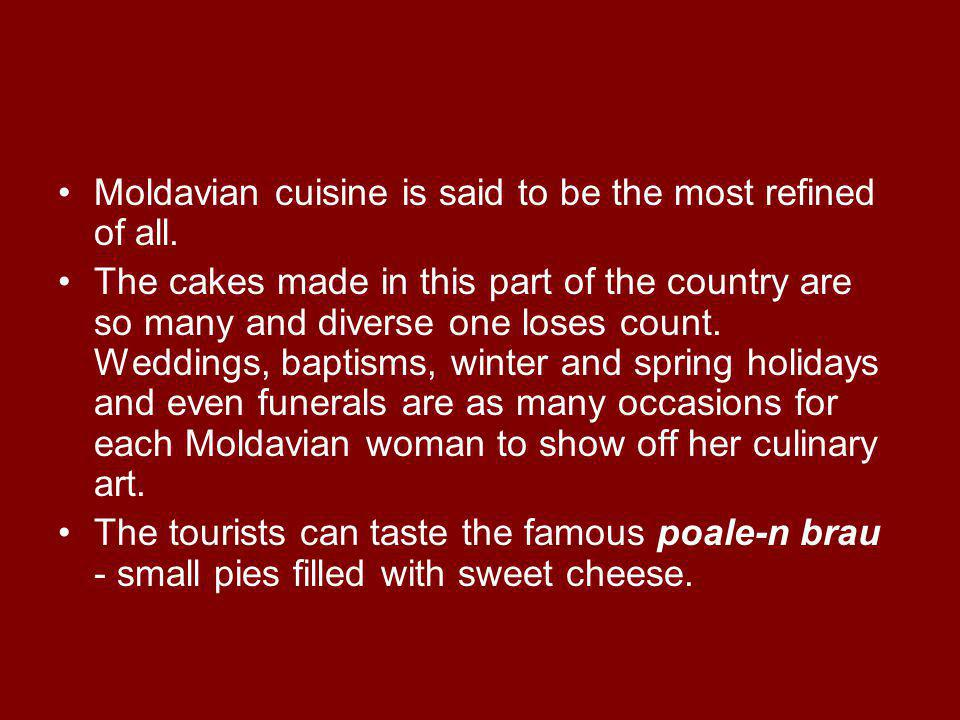 Moldavian cuisine is said to be the most refined of all.