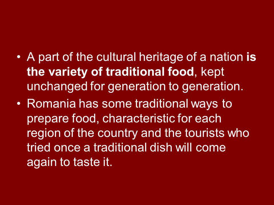 A part of the cultural heritage of a nation is the variety of traditional food, kept unchanged for generation to generation.