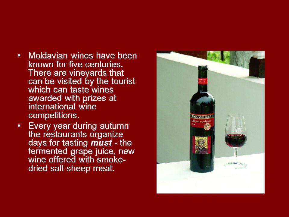 Moldavian wines have been known for five centuries.