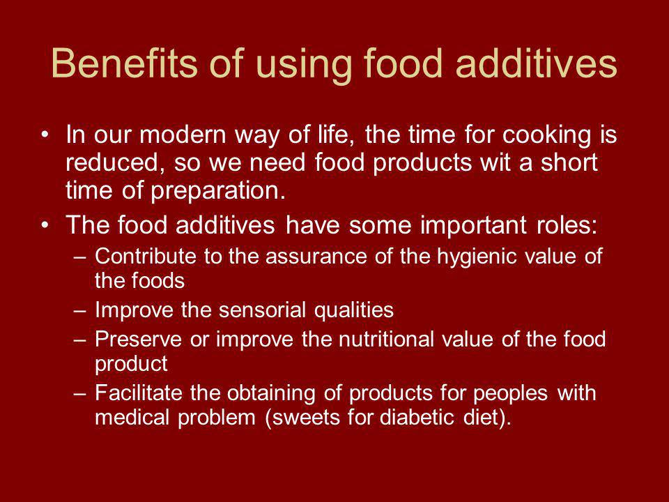 Benefits of using food additives In our modern way of life, the time for cooking is reduced, so we need food products wit a short time of preparation.