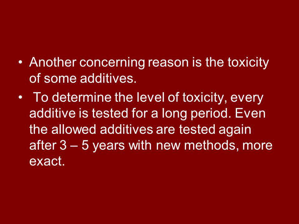 Another concerning reason is the toxicity of some additives.