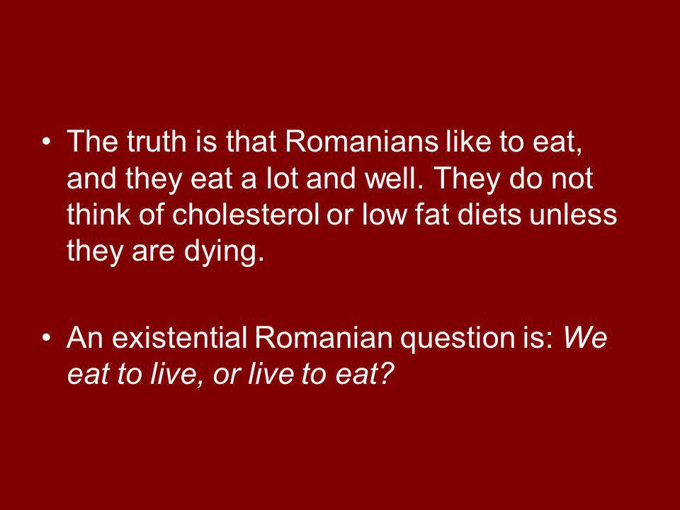 The truth is that Romanians like to eat, and they eat a lot and well.