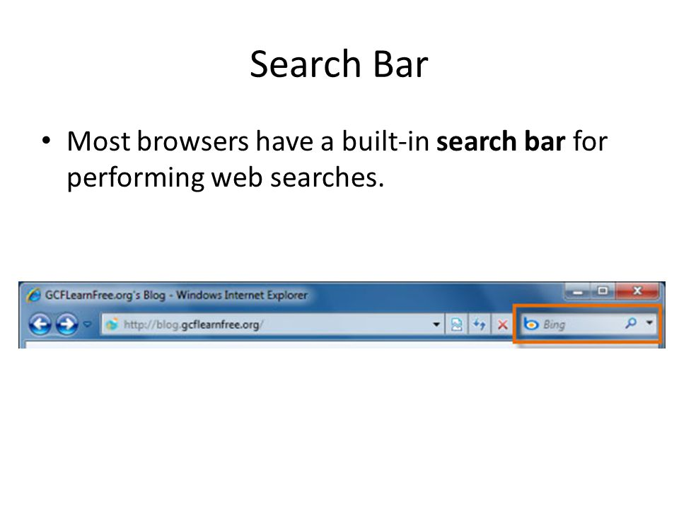 Search Bar Most browsers have a built-in search bar for performing web searches.