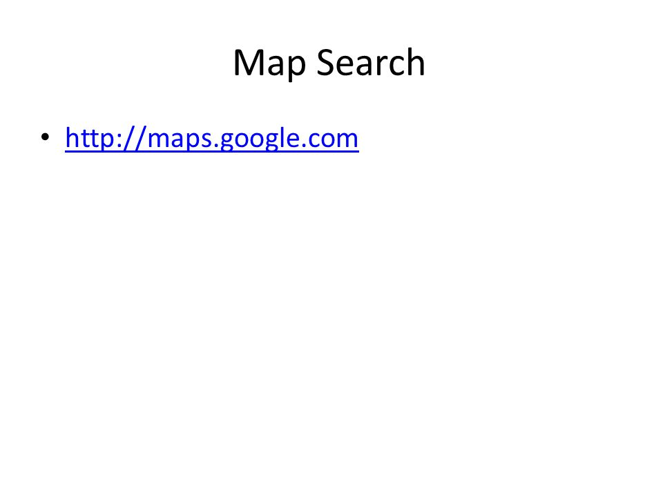 Map Search http://maps.google.com