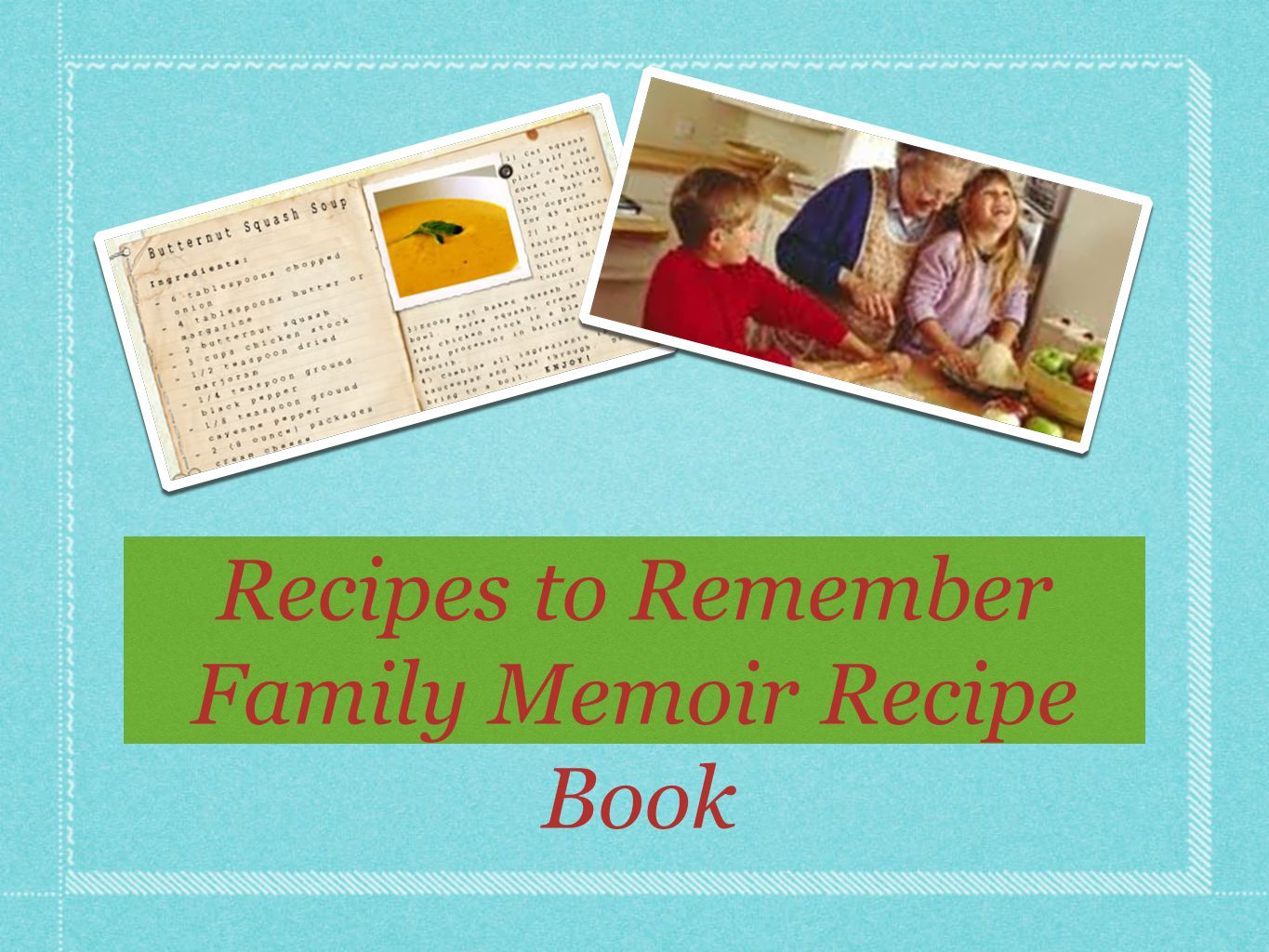 Recipes to Remember Family Memoir Recipe Book