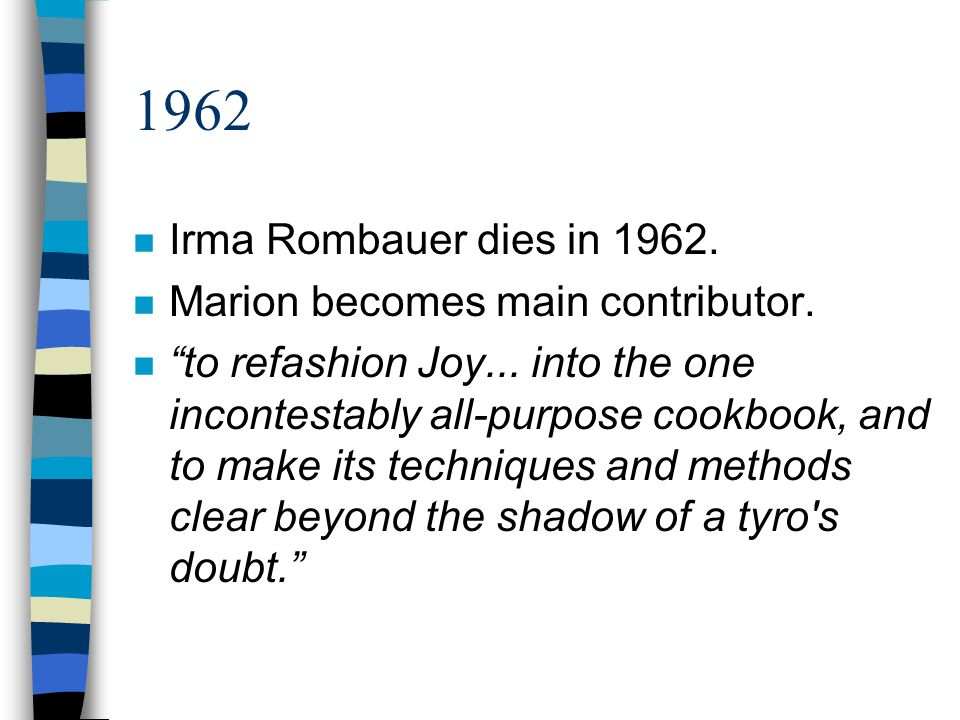 1962 n Irma Rombauer dies in 1962. n Marion becomes main contributor.