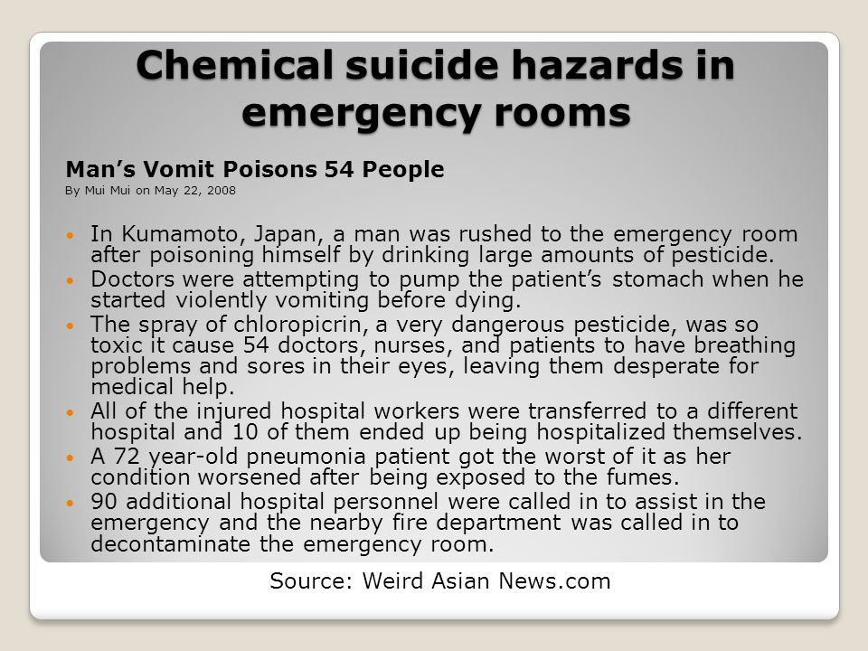 Chemical suicide hazards in emergency rooms Mans Vomit Poisons 54 People By Mui Mui on May 22, 2008 In Kumamoto, Japan, a man was rushed to the emerge