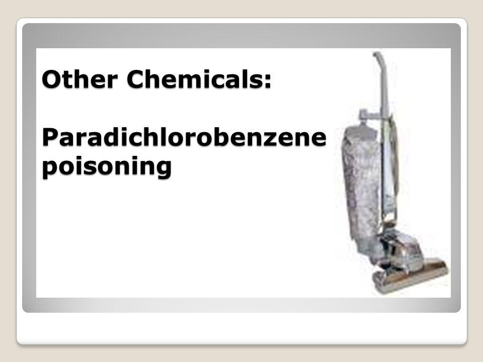 Other Chemicals: Paradichlorobenzene poisoning