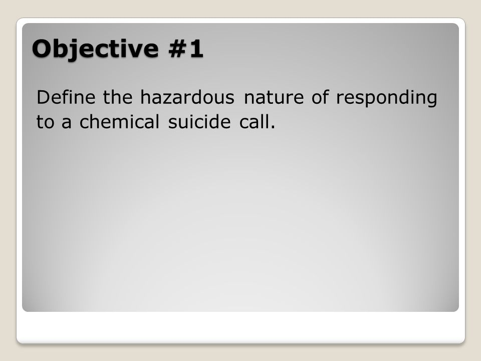 Responding to chemical suicides Consider wind speed and direction when determining the need to evacuate nearby structures.