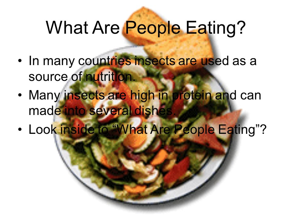 What Are People Eating. In many countries insects are used as a source of nutrition.