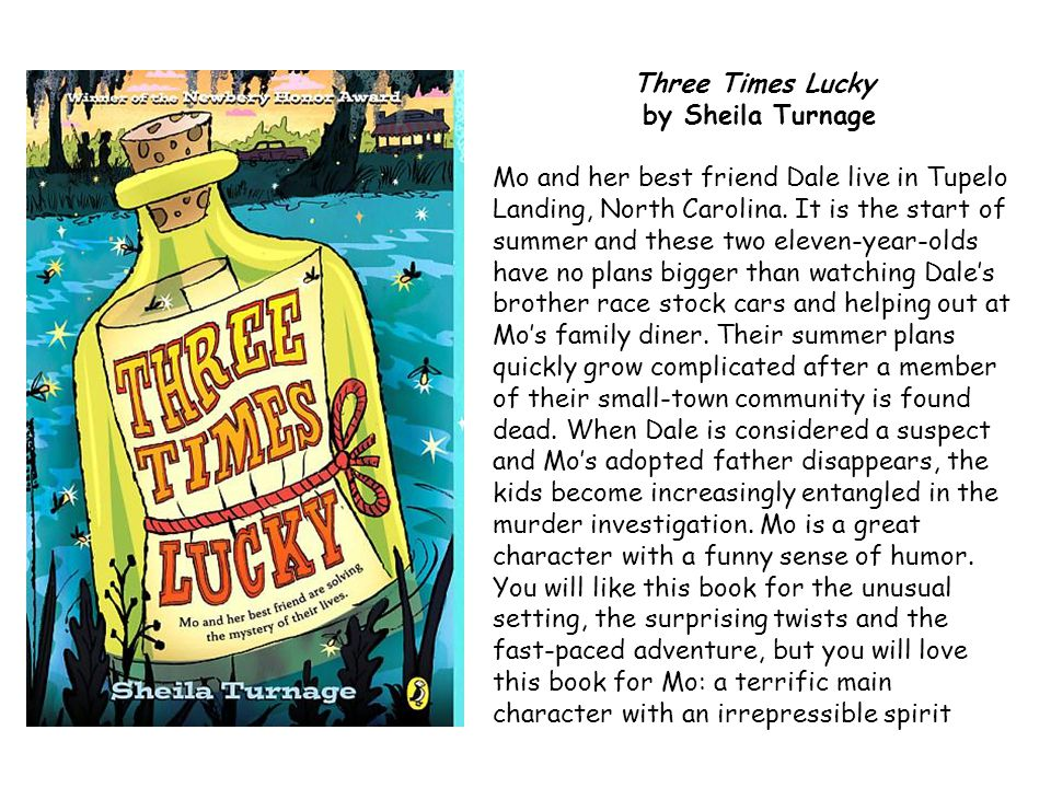 Three Times Lucky by Sheila Turnage Mo and her best friend Dale live in Tupelo Landing, North Carolina.