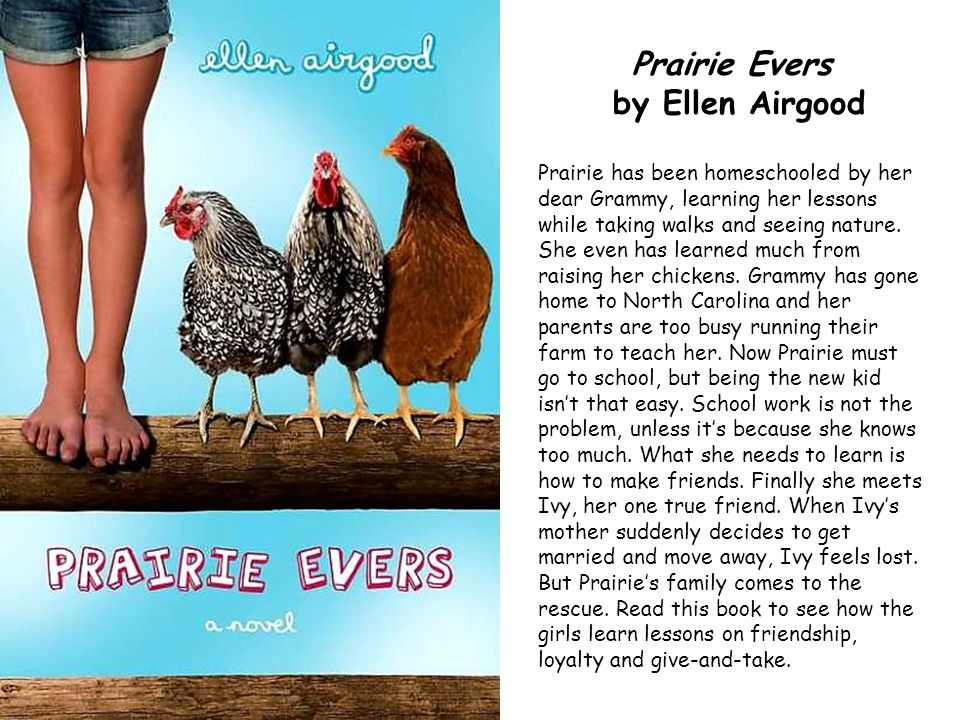Prairie Evers by Ellen Airgood Prairie has been homeschooled by her dear Grammy, learning her lessons while taking walks and seeing nature. She even h