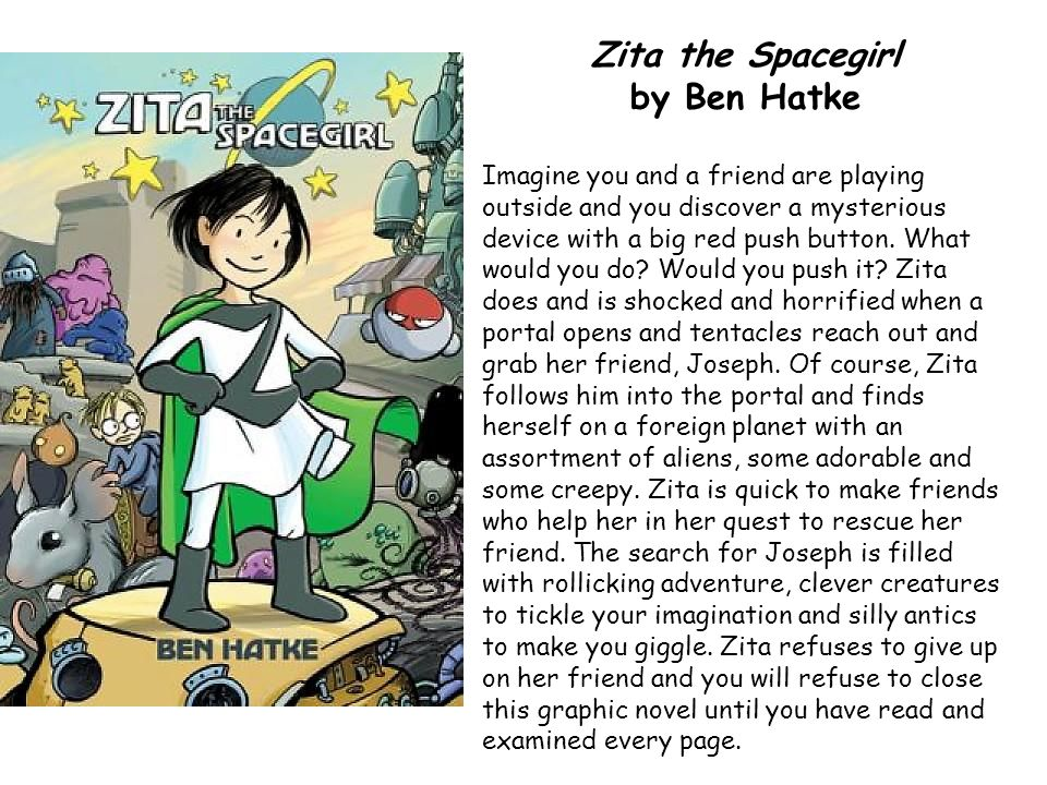 Zita the Spacegirl by Ben Hatke Imagine you and a friend are playing outside and you discover a mysterious device with a big red push button.