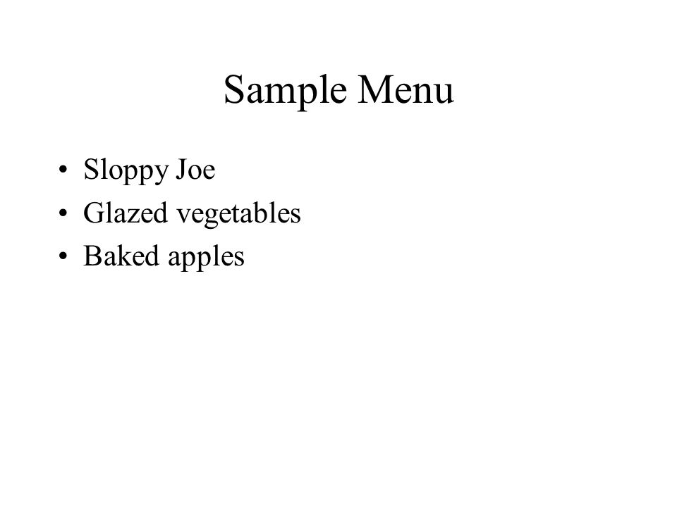 Sample Menu Sloppy Joe Glazed vegetables Baked apples