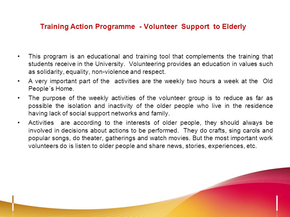 Training Action Programme - Volunteer Support to Elderly This program is an educational and training tool that complements the training that students