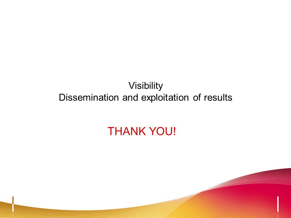 Visibility Dissemination and exploitation of results THANK YOU!