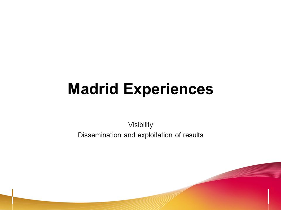 Madrid Experiences Visibility Dissemination and exploitation of results