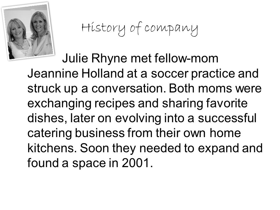 History of company Julie Rhyne met fellow-mom Jeannine Holland at a soccer practice and struck up a conversation. Both moms were exchanging recipes an