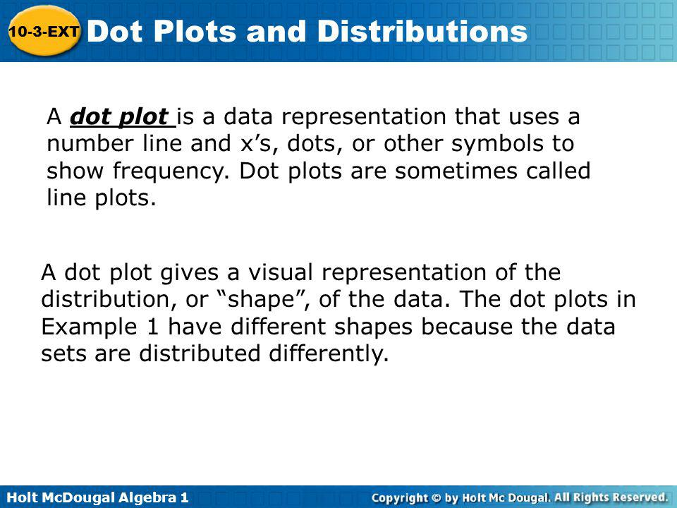 Holt McDougal Algebra 1 10-3-EXT Dot Plots and Distributions