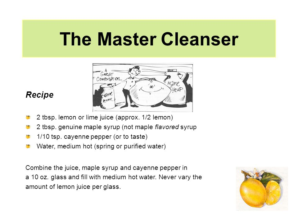 The Master Cleanser Recipe 2 tbsp. lemon or lime juice (approx.