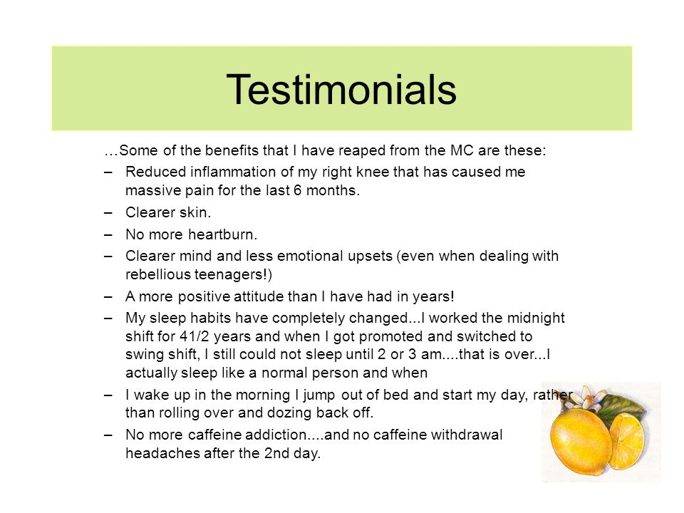 Testimonials …Some of the benefits that I have reaped from the MC are these: –Reduced inflammation of my right knee that has caused me massive pain fo