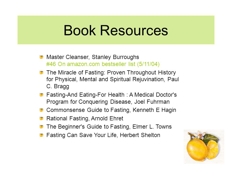Book Resources Master Cleanser, Stanley Burroughs #46 On amazon.com bestseller list (5/11/04) The Miracle of Fasting: Proven Throughout History for Ph