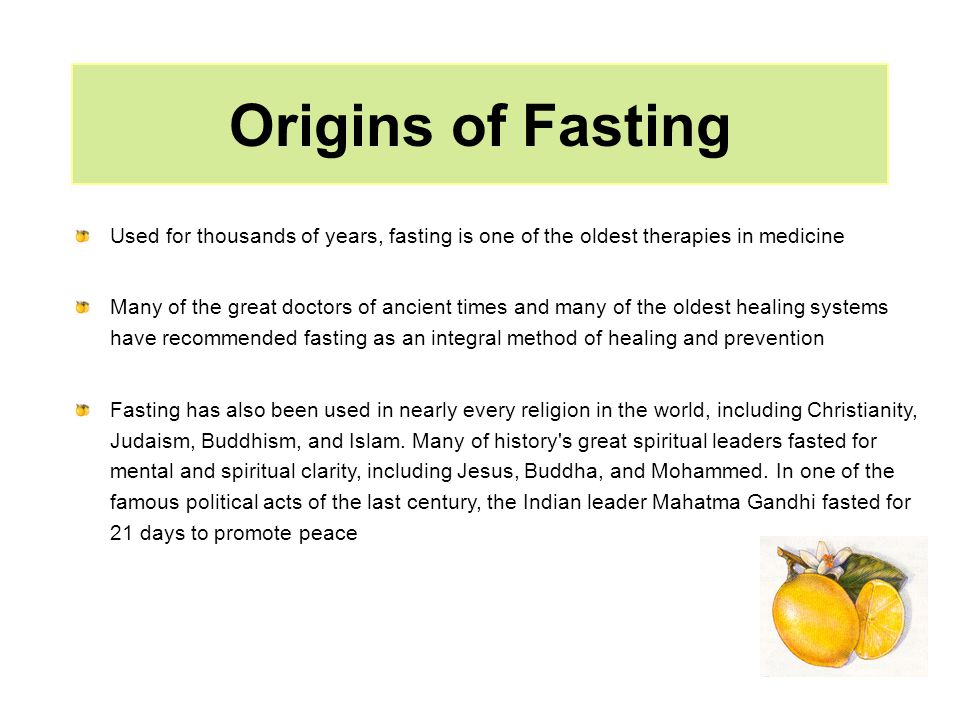 Origins of Fasting Used for thousands of years, fasting is one of the oldest therapies in medicine Many of the great doctors of ancient times and many