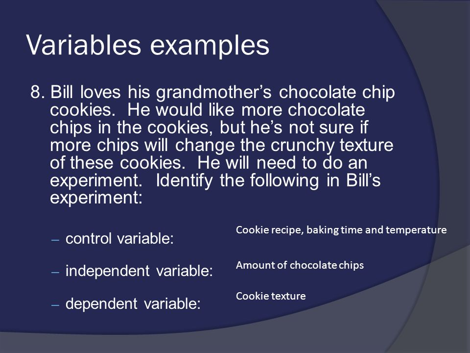 Variables examples 8.Bill loves his grandmothers chocolate chip cookies.