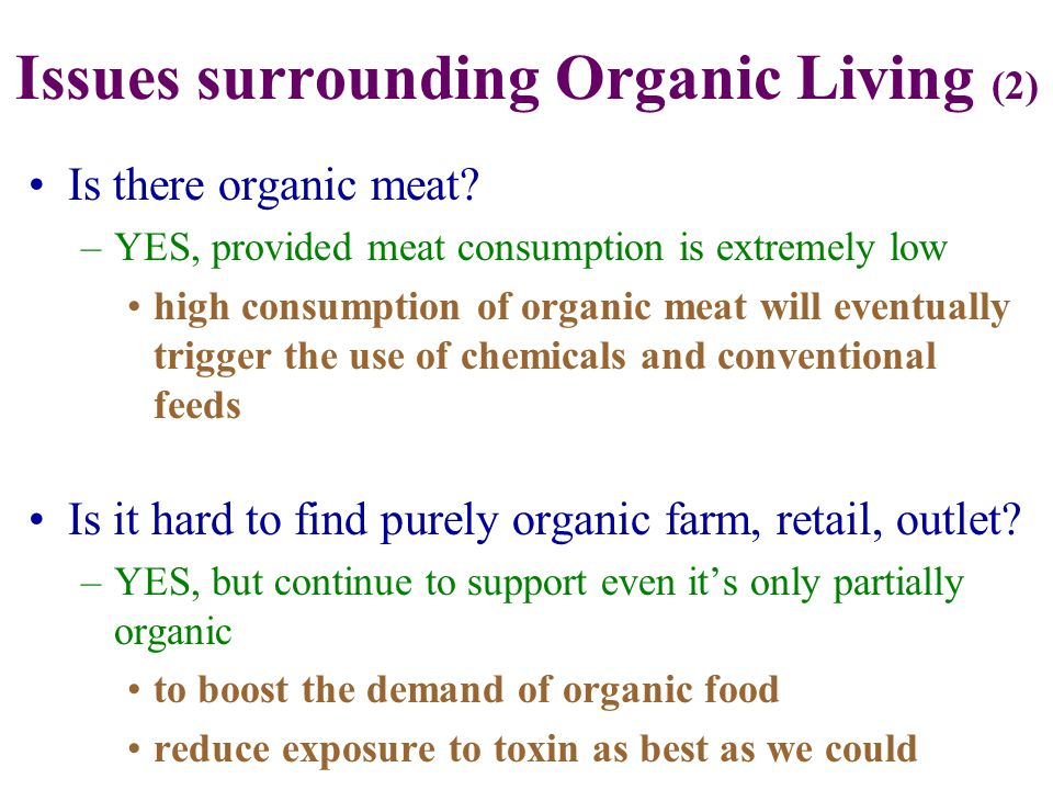 Is there organic meat? –YES, provided meat consumption is extremely low high consumption of organic meat will eventually trigger the use of chemicals