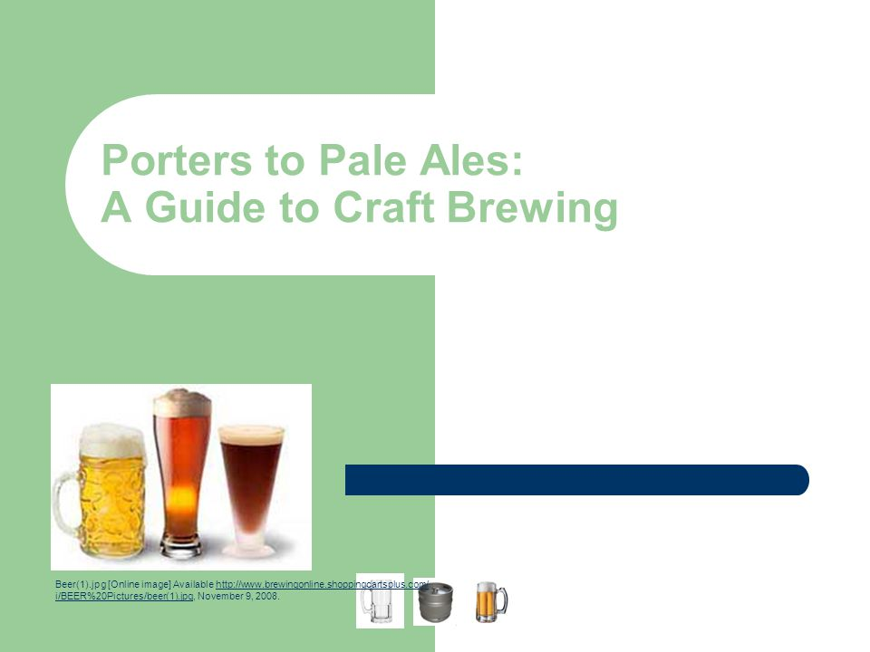 Porters to Pale Ales: A Guide to Craft Brewing Beer(1).jpg [Online image] Available http://www.brewingonline.shoppingcartsplus.com/http://www.brewingo