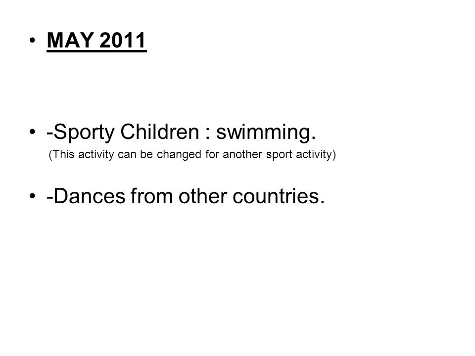 MAY 2011 -Sporty Children : swimming. (This activity can be changed for another sport activity) -Dances from other countries.